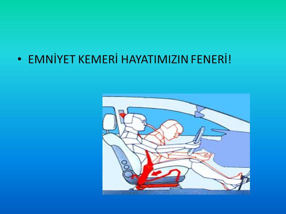 EMNİYET KEMERİ HAYATIMIZIN FENERİ!
