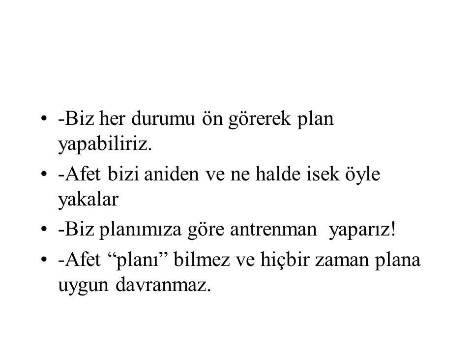 -Biz her durumu ön görerek plan yapabiliriz.