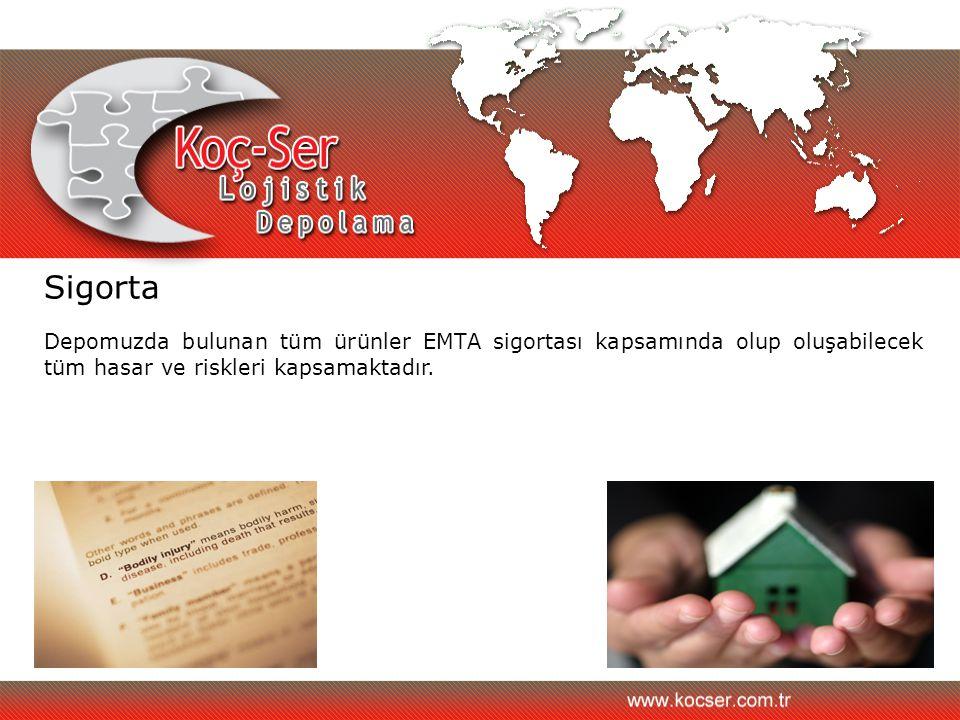 Sigorta Depomuzda bulunan tüm ürünler EMTA sigortası kapsamında olup oluşabilecek tüm hasar ve riskleri kapsamaktadır.