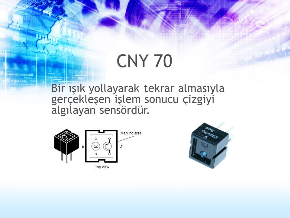 CNY 70 Bir ışık yollayarak tekrar almasıyla gerçekleşen işlem sonucu çizgiyi algılayan sensördür.