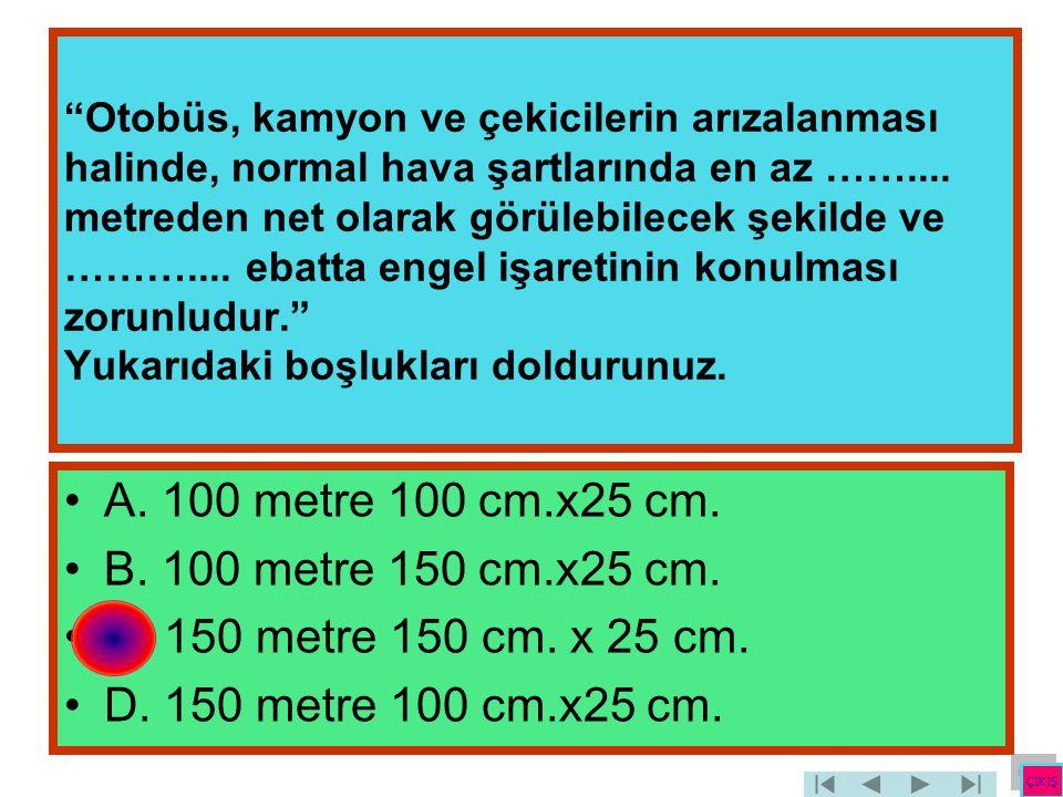 A. 100 metre 100 cm.x25 cm. B. 100 metre 150 cm.x25 cm.