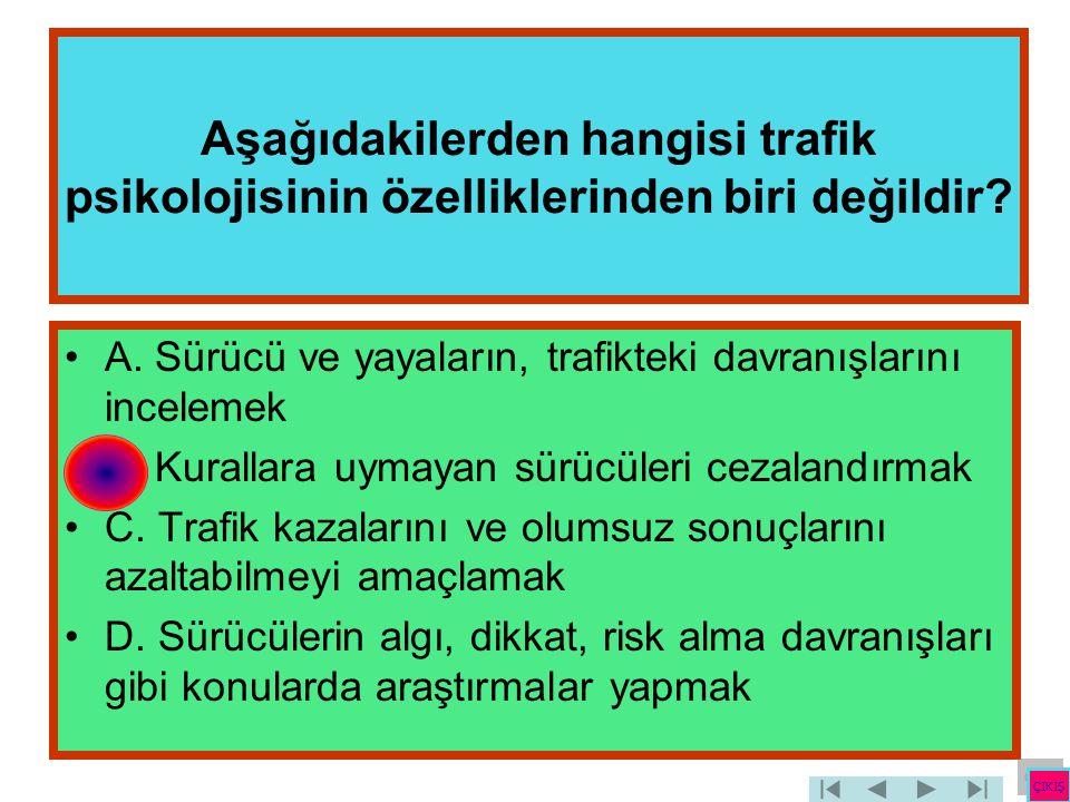 Aşağıdakilerden hangisi trafik psikolojisinin özelliklerinden biri değildir