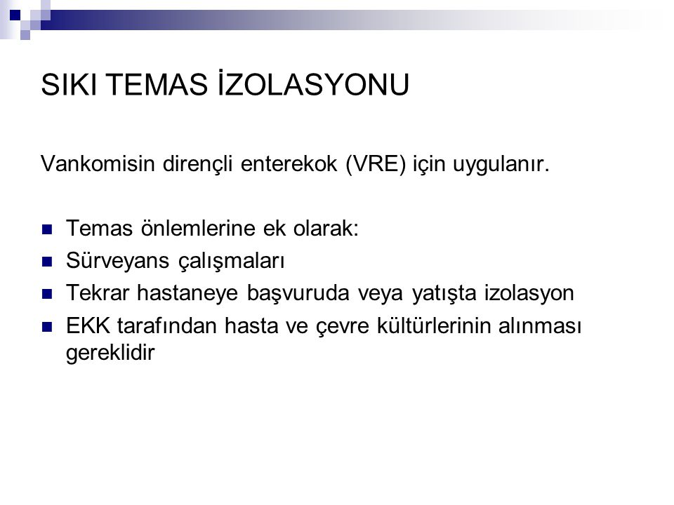 SIKI TEMAS İZOLASYONU Vankomisin dirençli enterekok (VRE) için uygulanır. Temas önlemlerine ek olarak: