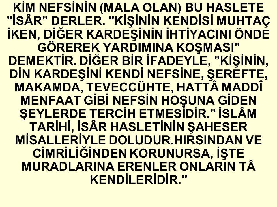 KİM NEFSİNİN (MALA OLAN) BU HASLETE İSÂR DERLER