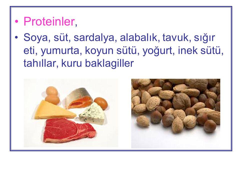 Proteinler, Soya, süt, sardalya, alabalık, tavuk, sığır eti, yumurta, koyun sütü, yoğurt, inek sütü, tahıllar, kuru baklagiller.