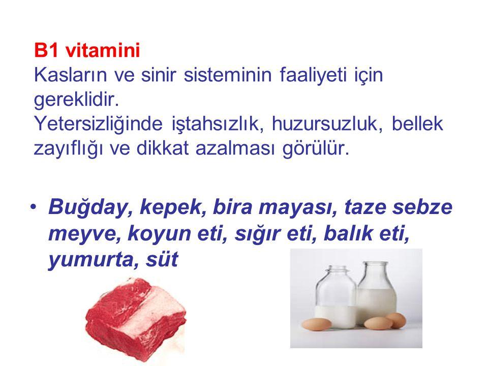 B1 vitamini Kasların ve sinir sisteminin faaliyeti için gereklidir