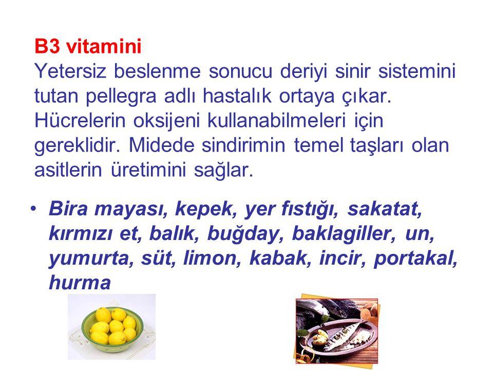 B3 vitamini Yetersiz beslenme sonucu deriyi sinir sistemini tutan pellegra adlı hastalık ortaya çıkar. Hücrelerin oksijeni kullanabilmeleri için gereklidir. Midede sindirimin temel taşları olan asitlerin üretimini sağlar.