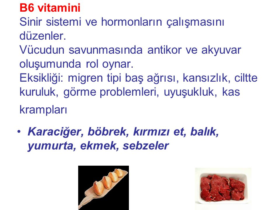 B6 vitamini Sinir sistemi ve hormonların çalışmasını düzenler