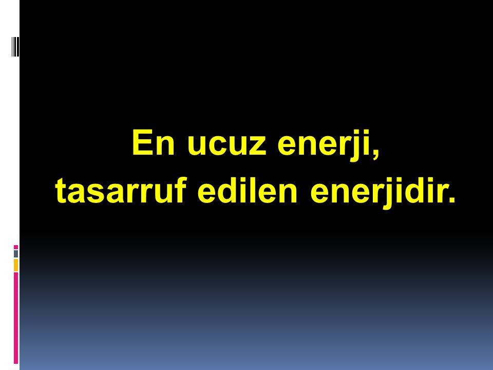 En ucuz enerji, tasarruf edilen enerjidir.