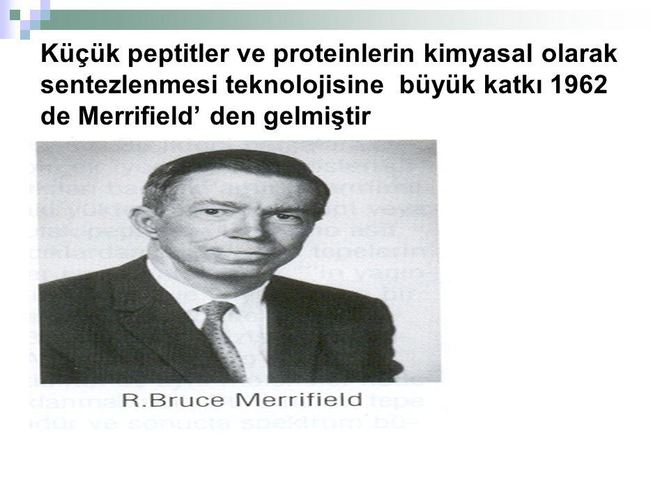 Küçük peptitler ve proteinlerin kimyasal olarak sentezlenmesi teknolojisine büyük katkı 1962 de Merrifield' den gelmiştir