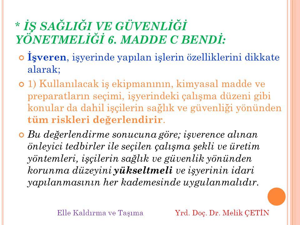 * İŞ SAĞLIĞI VE GÜVENLİĞİ YÖNETMELİĞİ 6. MADDE C BENDİ: