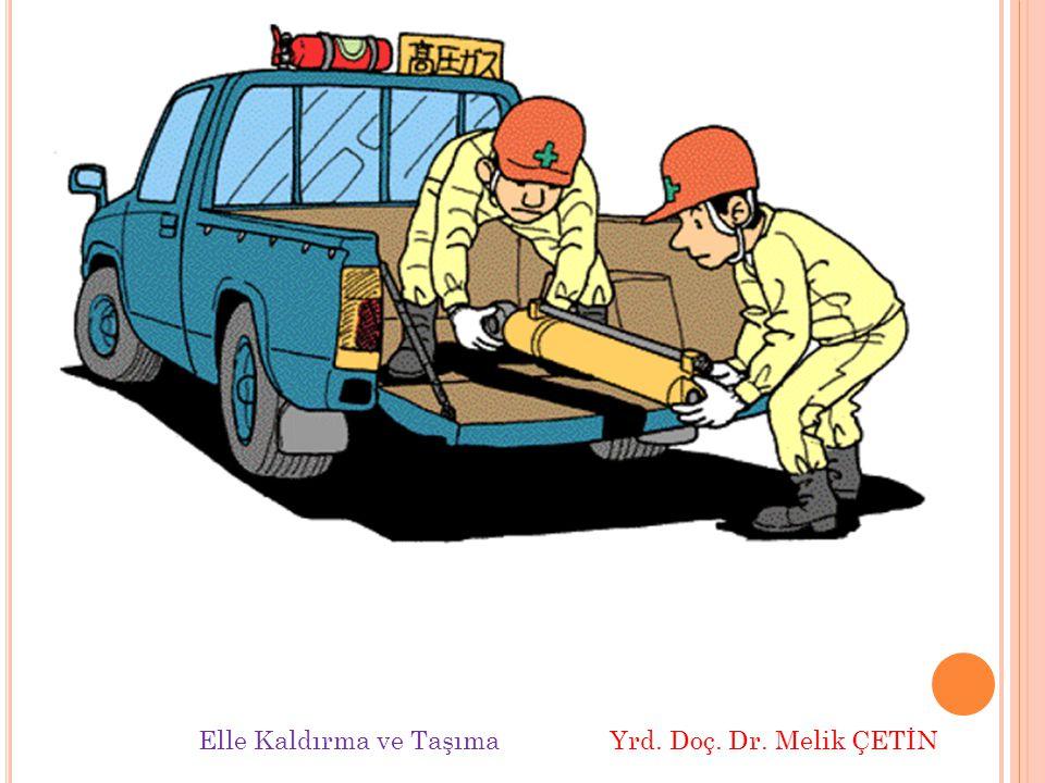 Elle Kaldırma ve Taşıma Yrd. Doç. Dr. Melik ÇETİN