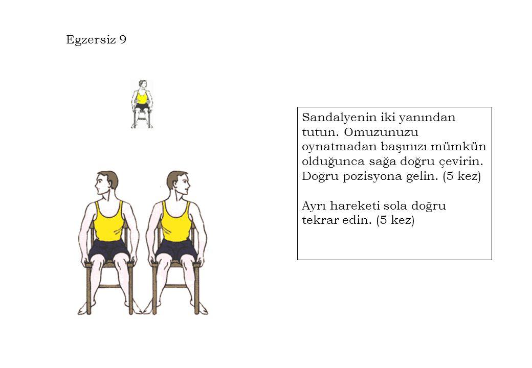 Egzersiz 9 Sandalyenin iki yanından tutun. Omuzunuzu oynatmadan başınızı mümkün olduğunca sağa doğru çevirin. Doğru pozisyona gelin. (5 kez)