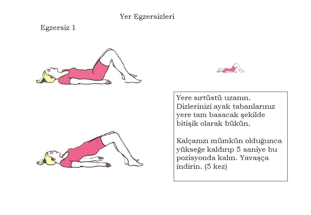 Yer Egzersizleri Egzersiz 1. Yere sırtüstü uzanın. Dizlerinizi ayak tabanlarınız yere tam basacak şekilde bitişik olarak bükün.