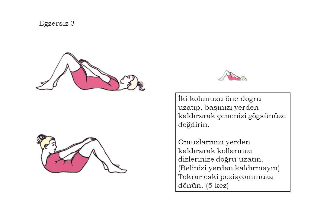 Egzersiz 3 İki kolunuzu öne doğru uzatıp, başınızı yerden kaldırarak çenenizi göğsünüze değdirin.