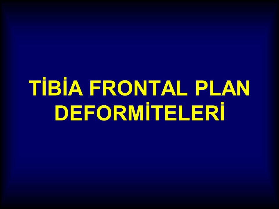 TİBİA FRONTAL PLAN DEFORMİTELERİ