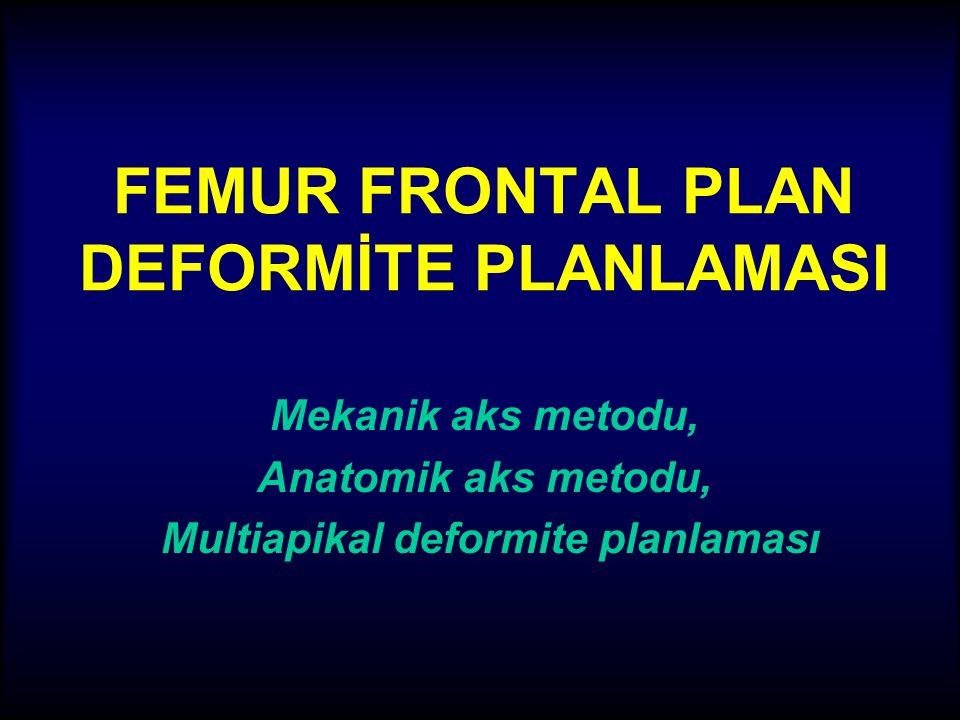 FEMUR FRONTAL PLAN DEFORMİTE PLANLAMASI