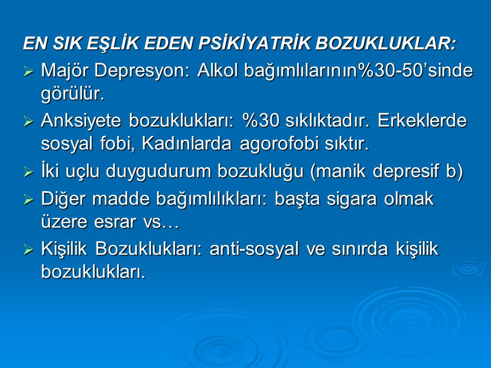 Majör Depresyon: Alkol bağımlılarının%30-50'sinde görülür.