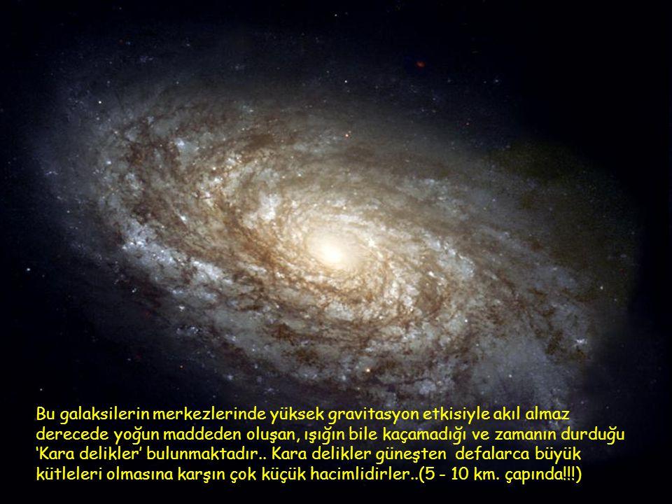 Bu galaksilerin merkezlerinde yüksek gravitasyon etkisiyle akıl almaz derecede yoğun maddeden oluşan, ışığın bile kaçamadığı ve zamanın durduğu 'Kara delikler' bulunmaktadır..