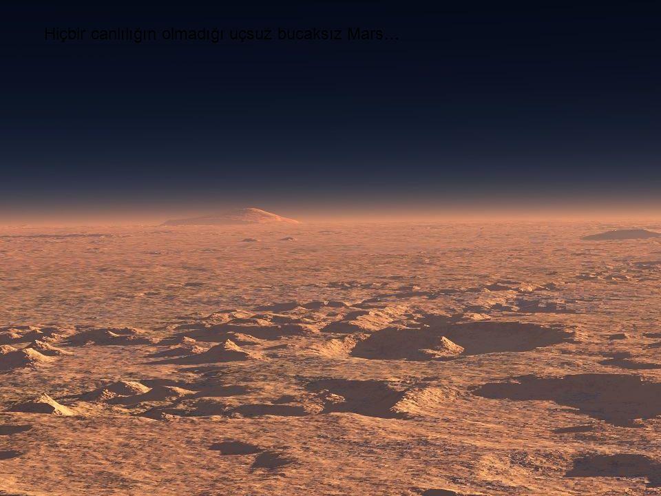Hiçbir canlılığın olmadığı uçsuz bucaksız Mars…