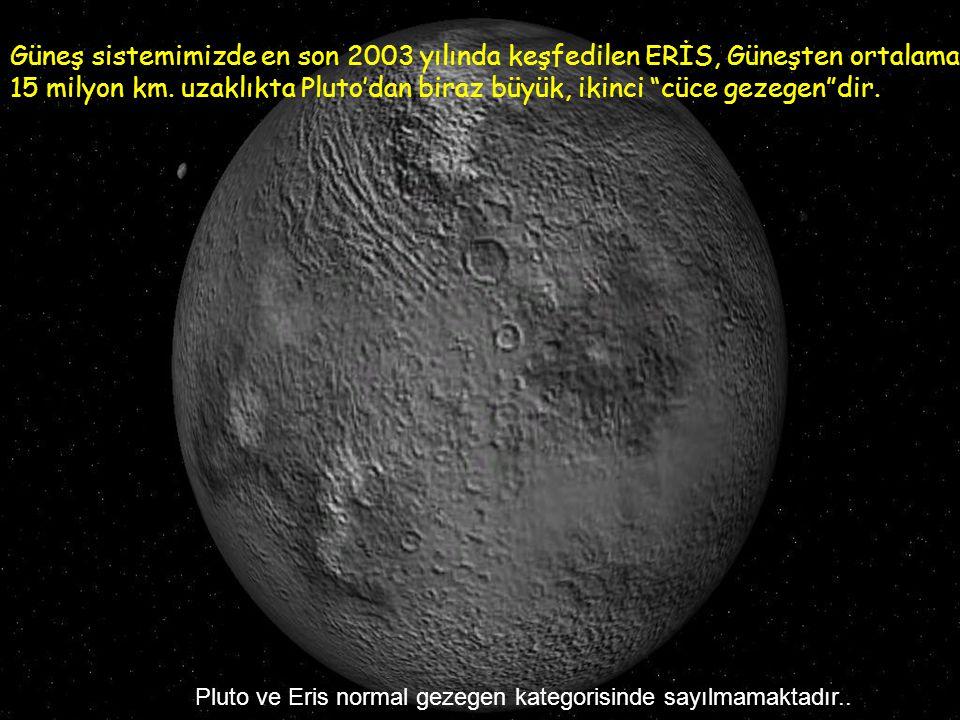 Güneş sistemimizde en son 2003 yılında keşfedilen ERİS, Güneşten ortalama