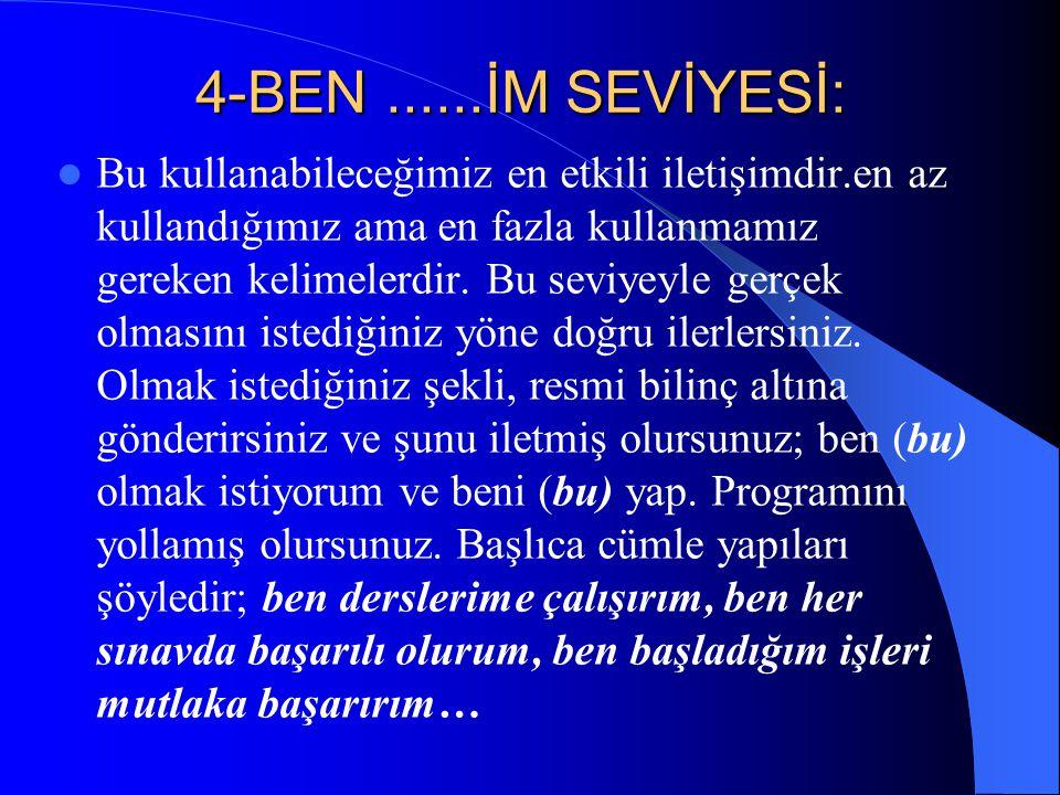 4-BEN ......İM SEVİYESİ: