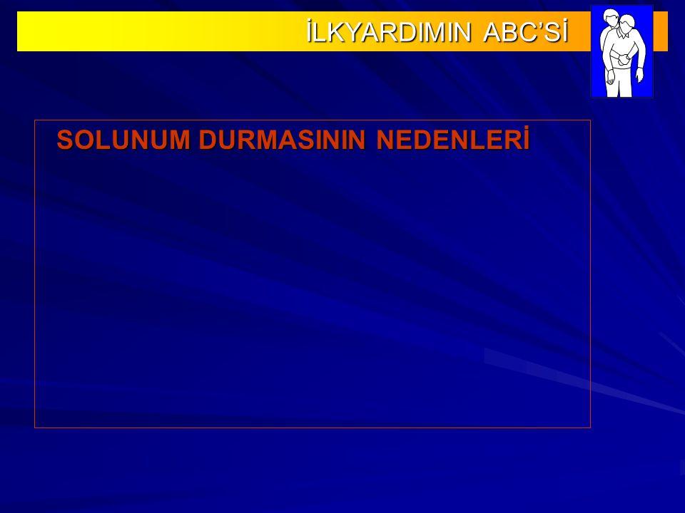 İLKYARDIMIN ABC'Sİ SOLUNUM DURMASININ NEDENLERİ