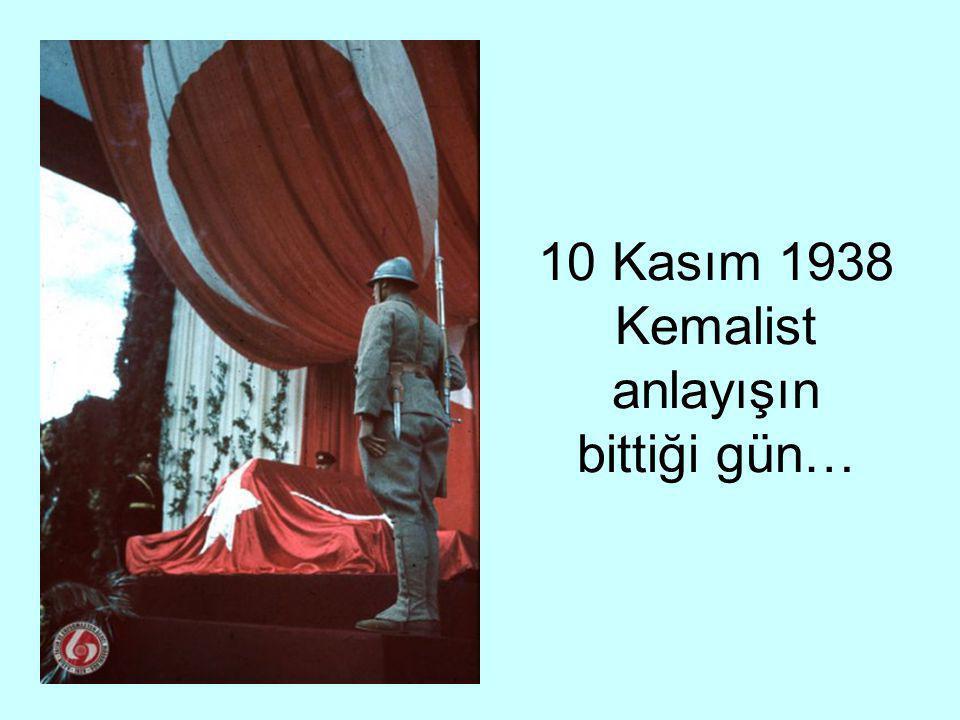 10 Kasım 1938 Kemalist anlayışın bittiği gün…