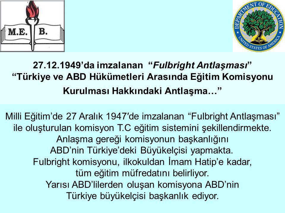 27.12.1949'da imzalanan Fulbright Antlaşması Türkiye ve ABD Hükümetleri Arasında Eğitim Komisyonu Kurulması Hakkındaki Antlaşma…