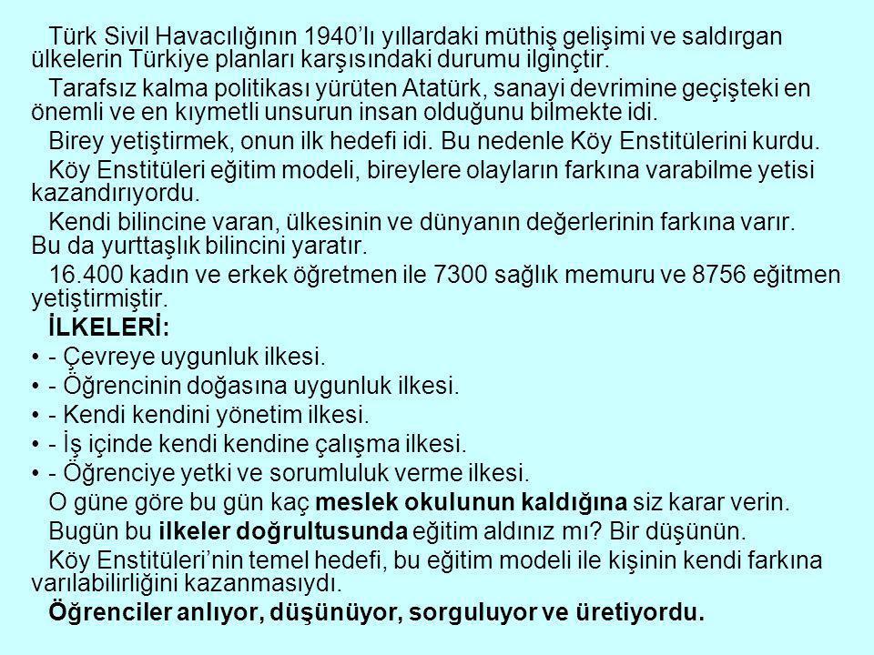 Türk Sivil Havacılığının 1940'lı yıllardaki müthiş gelişimi ve saldırgan ülkelerin Türkiye planları karşısındaki durumu ilginçtir.