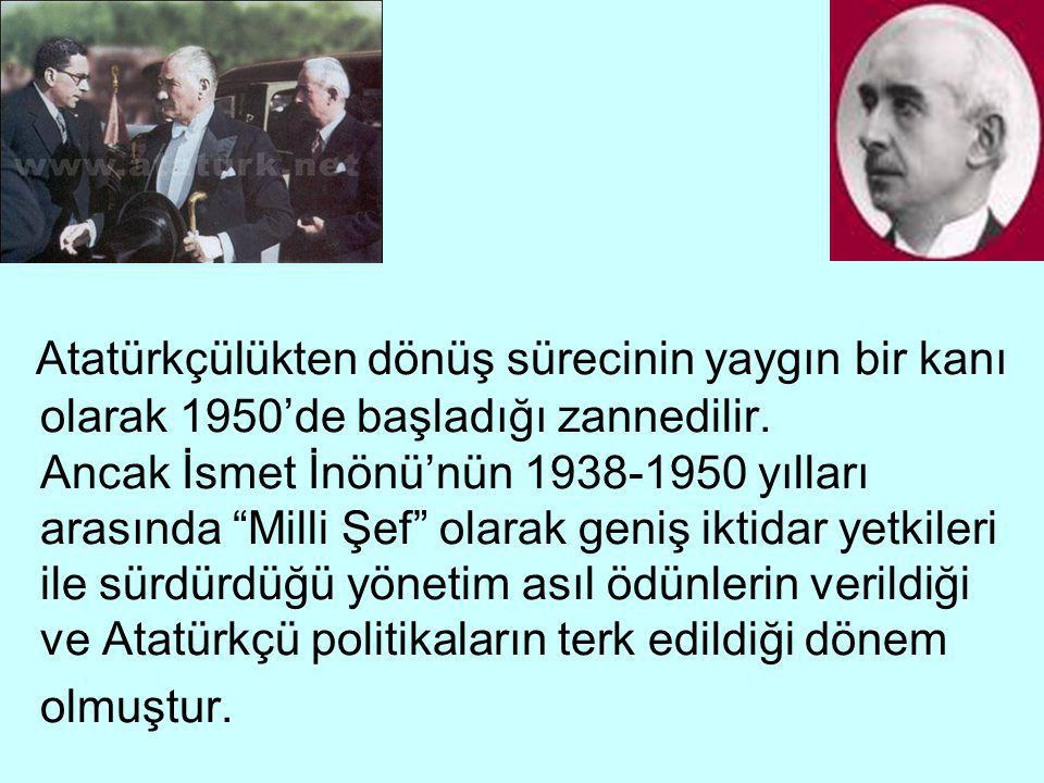 Atatürkçülükten dönüş sürecinin yaygın bir kanı olarak 1950'de başladığı zannedilir.