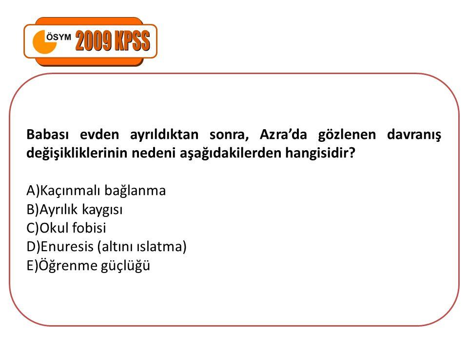2009 KPSS Babası evden ayrıldıktan sonra, Azra'da gözlenen davranış değişikliklerinin nedeni aşağıdakilerden hangisidir