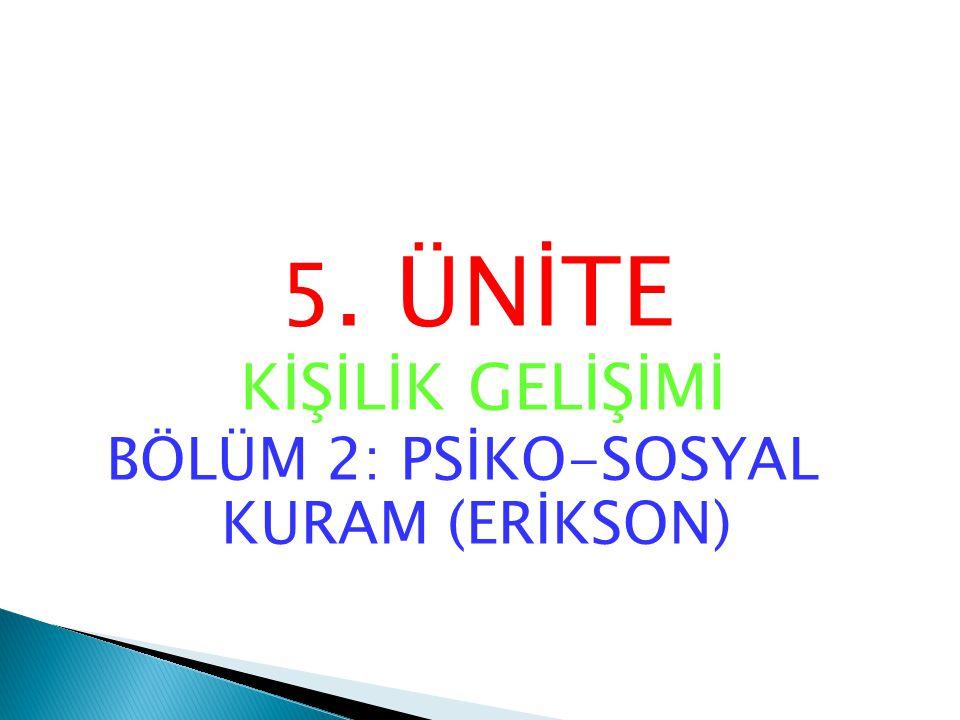 BÖLÜM 2: PSİKO-SOSYAL KURAM (ERİKSON)