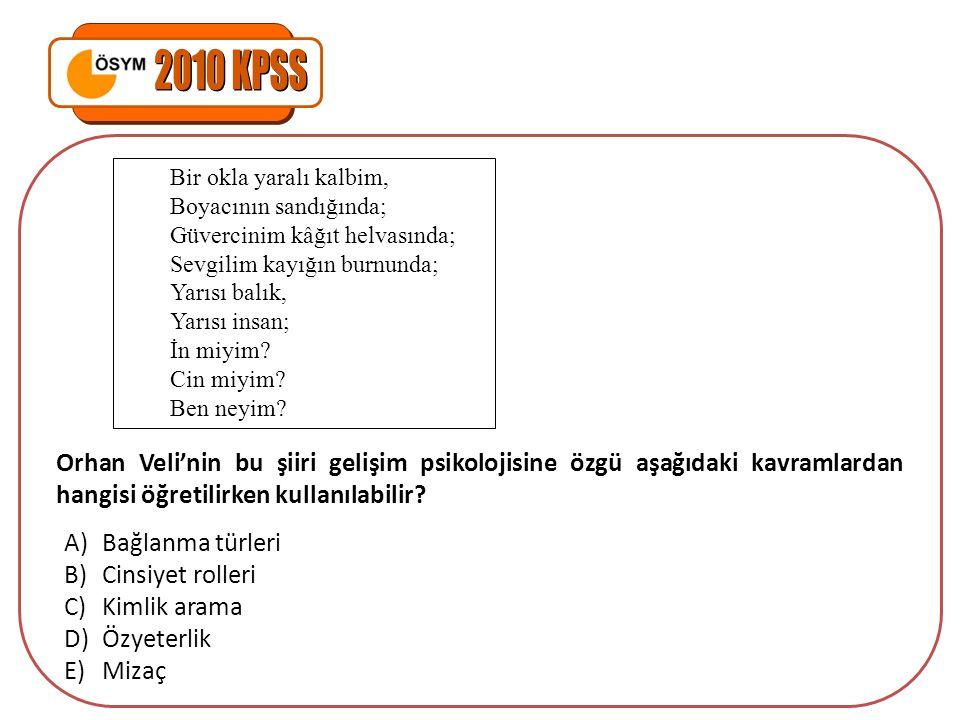 2010 KPSS Orhan Veli'nin bu şiiri gelişim psikolojisine özgü aşağıdaki kavramlardan hangisi öğretilirken kullanılabilir