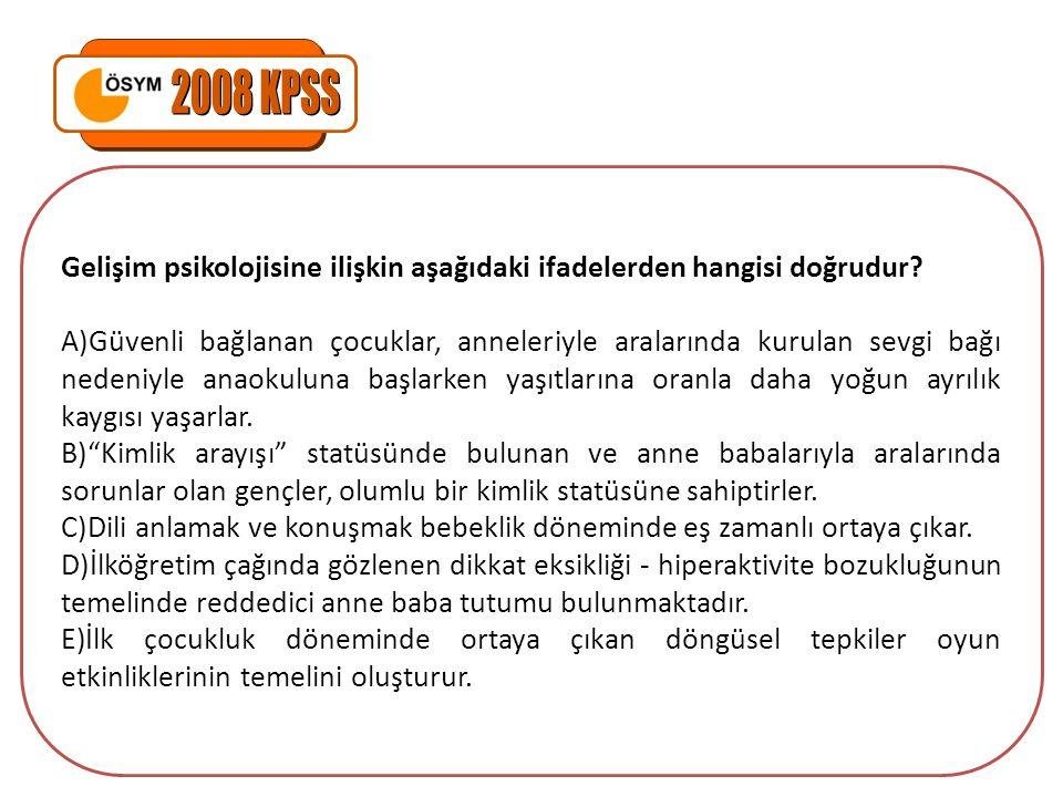 2008 KPSS Gelişim psikolojisine ilişkin aşağıdaki ifadelerden hangisi doğrudur
