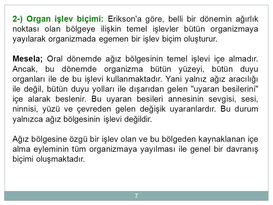 2-) Organ işlev biçimi: Erikson a göre, belli bir dönemin ağırlık noktası olan bölgeye ilişkin temel işlevler bütün organizmaya yayılarak organizmada egemen bir işlev biçim oluşturur.