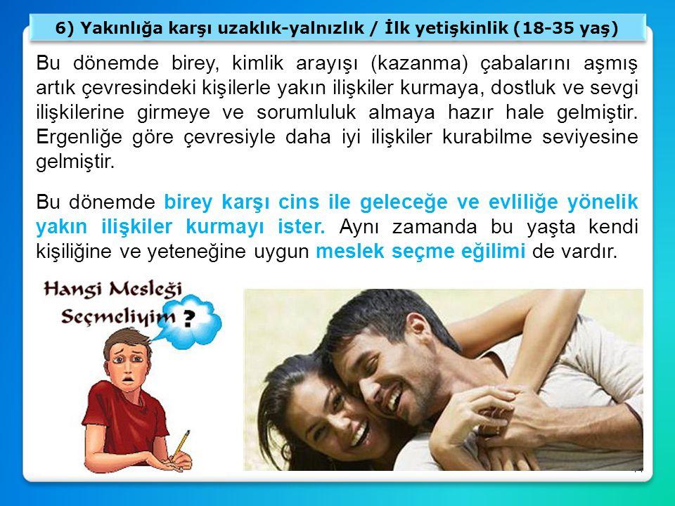 6) Yakınlığa karşı uzaklık-yalnızlık / İlk yetişkinlik (18-35 yaş)
