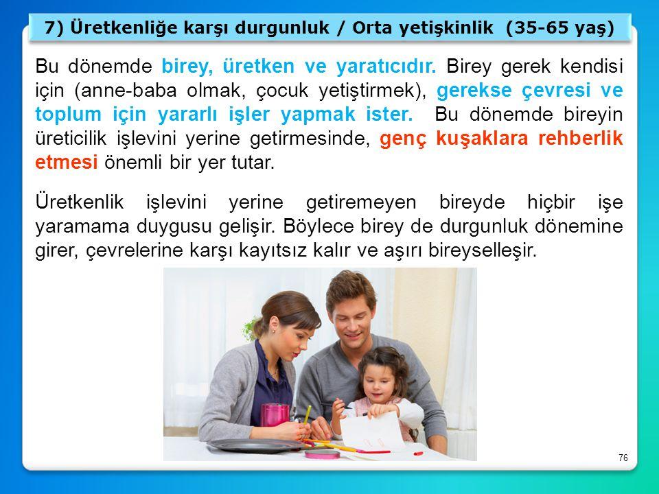 7) Üretkenliğe karşı durgunluk / Orta yetişkinlik (35-65 yaş)