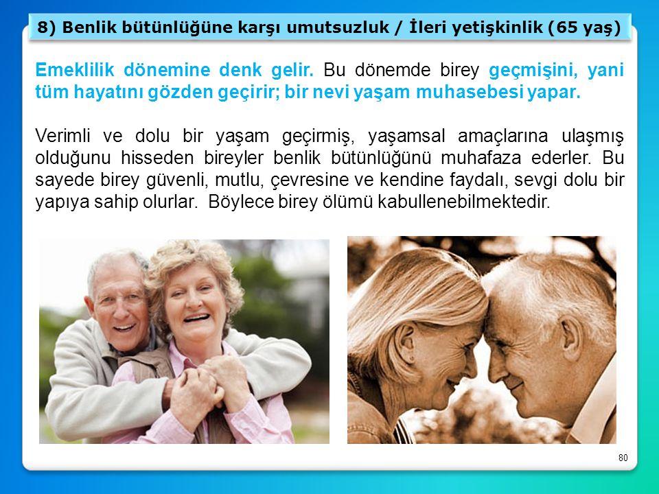 8) Benlik bütünlüğüne karşı umutsuzluk / İleri yetişkinlik (65 yaş)