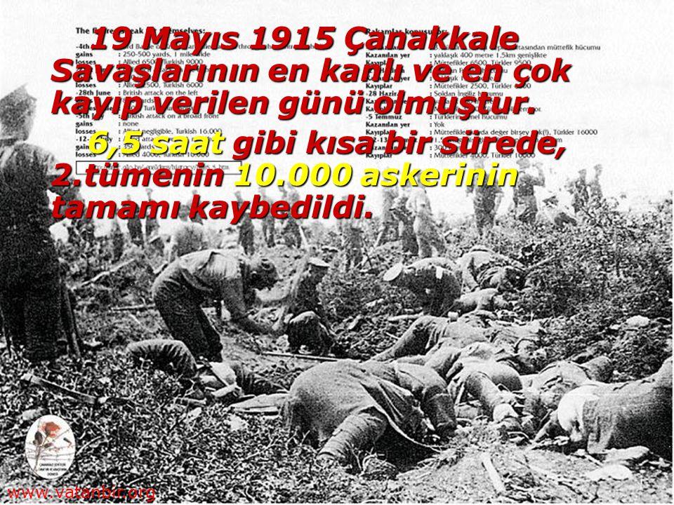 19 Mayıs 1915 Çanakkale Savaşlarının en kanlı ve en çok kayıp verilen günü olmuştur.