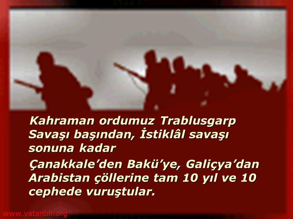 Kahraman ordumuz Trablusgarp Savaşı başından, İstiklâl savaşı sonuna kadar