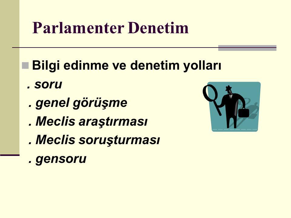 Parlamenter Denetim Bilgi edinme ve denetim yolları . genel görüşme