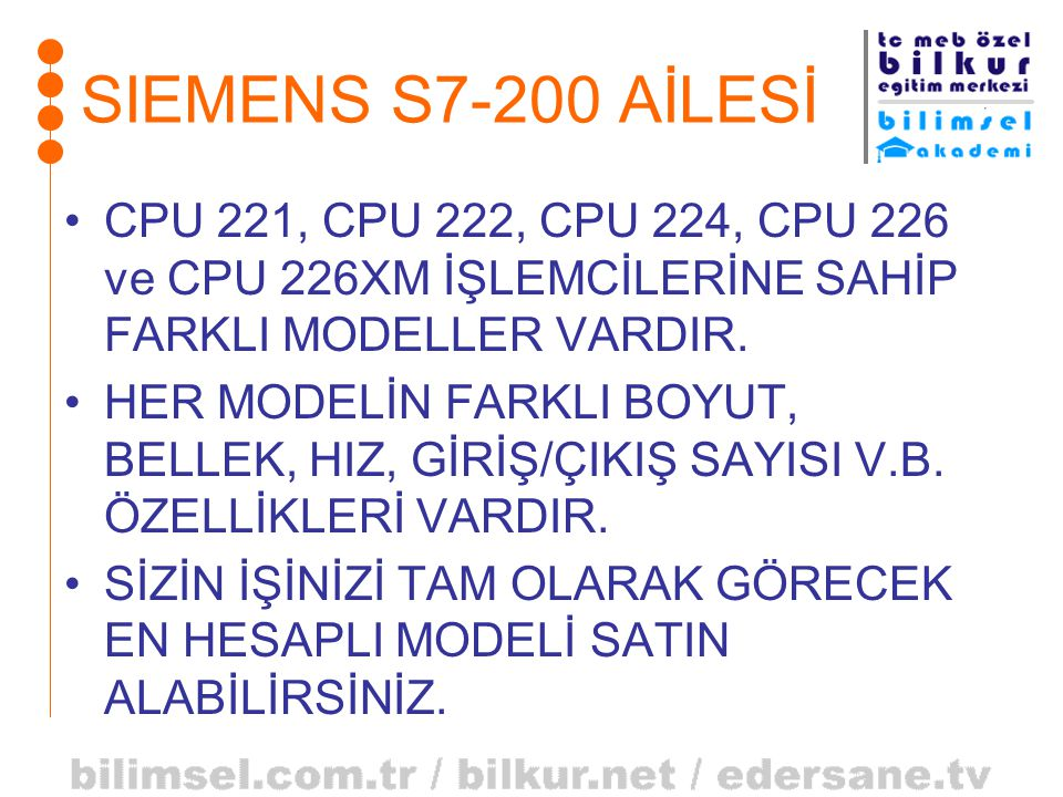 SIEMENS S7-200 AİLESİ CPU 221, CPU 222, CPU 224, CPU 226 ve CPU 226XM İŞLEMCİLERİNE SAHİP FARKLI MODELLER VARDIR.