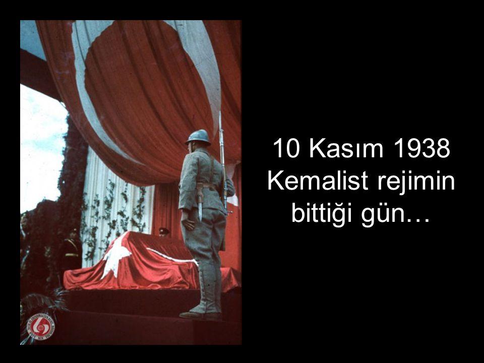 10 Kasım 1938 Kemalist rejimin bittiği gün…