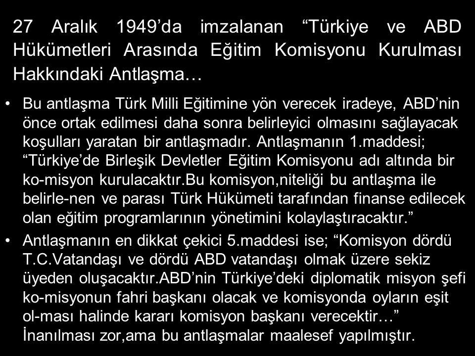 27 Aralık 1949'da imzalanan Türkiye ve ABD Hükümetleri Arasında Eğitim Komisyonu Kurulması Hakkındaki Antlaşma…