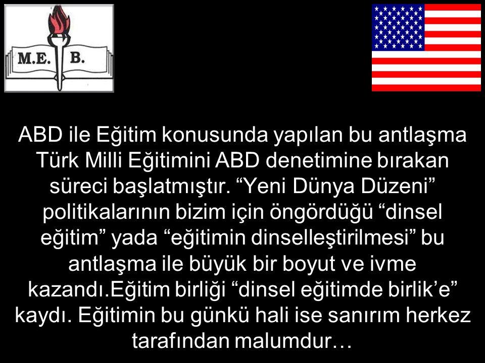 ABD ile Eğitim konusunda yapılan bu antlaşma Türk Milli Eğitimini ABD denetimine bırakan süreci başlatmıştır.