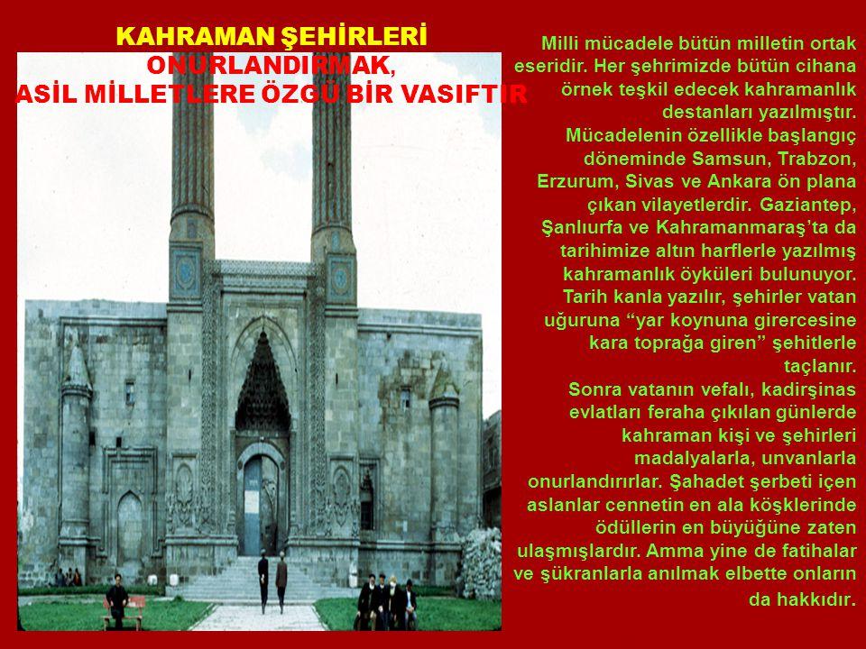 KAHRAMAN ŞEHİRLERİ ONURLANDIRMAK, ASİL MİLLETLERE ÖZGÜ BİR VASIFTIR