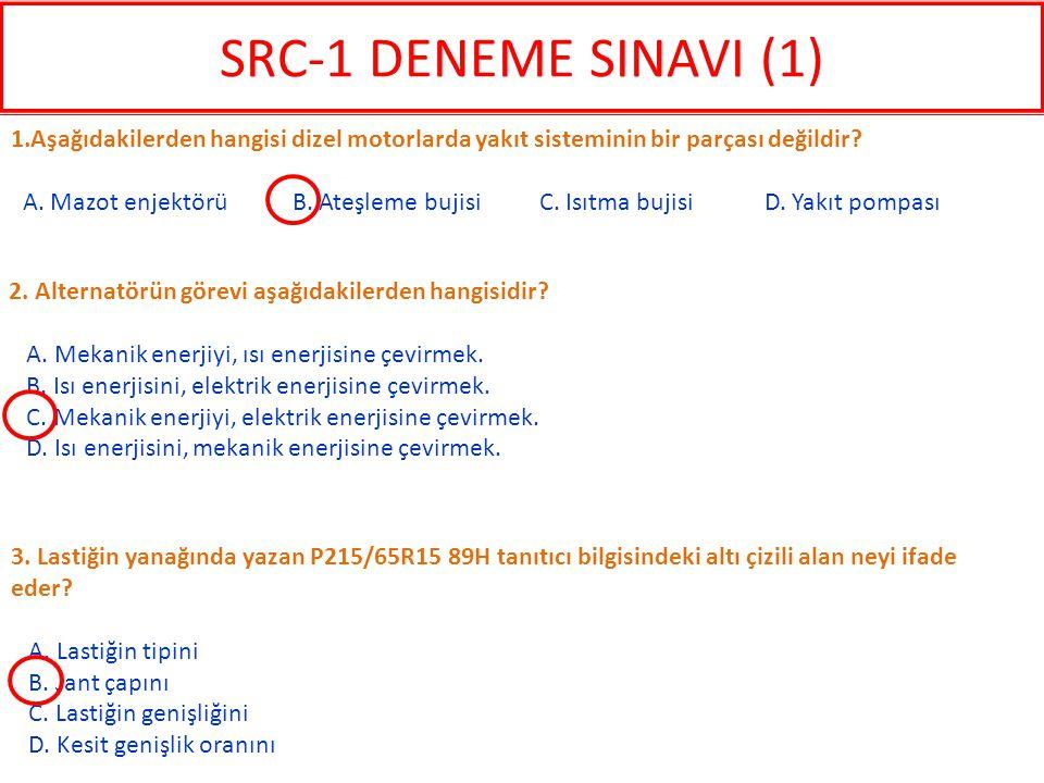SRC-1 DENEME SINAVI (1) 1.Aşağıdakilerden hangisi dizel motorlarda yakıt sisteminin bir parçası değildir