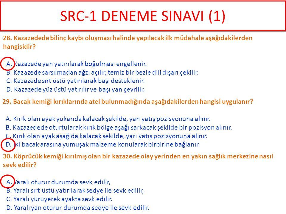 SRC-1 DENEME SINAVI (1) 28. Kazazedede bilinç kaybı oluşması halinde yapılacak ilk müdahale aşağıdakilerden hangisidir