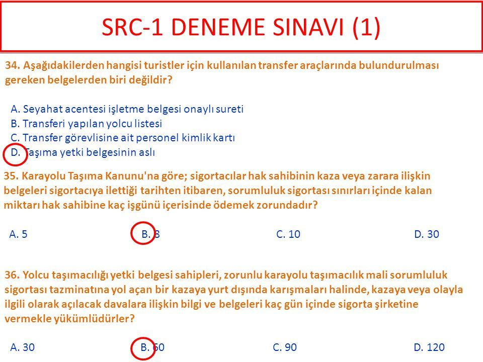 SRC-1 DENEME SINAVI (1) 34. Aşağıdakilerden hangisi turistler için kullanılan transfer araçlarında bulundurulması gereken belgelerden biri değildir